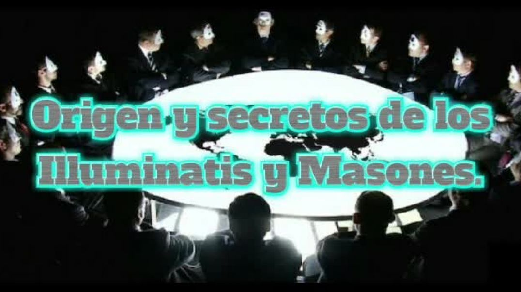 Origen y Secretos de los Illuminatis y Masones.