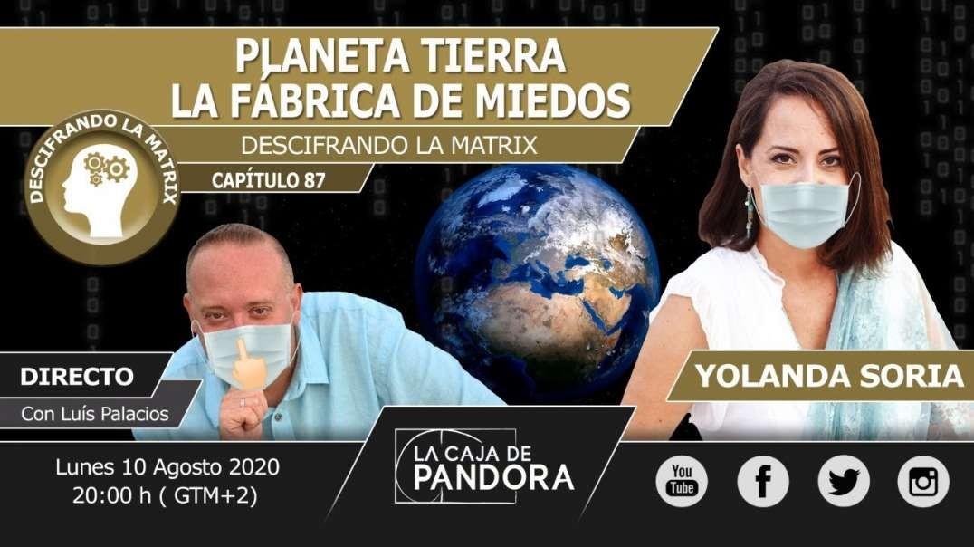 PLANETA TIERRA_ LA FÁBRICA DE MIEDOS por Yolanda Soria & Luis Palacios - Descifrando la