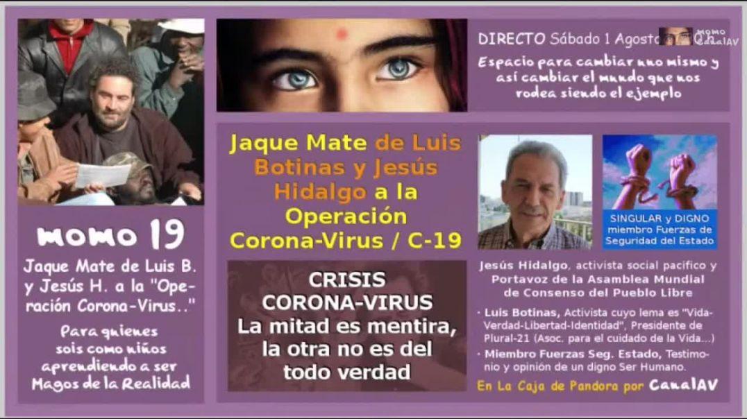 momo 19 · Jaque Mate de Luis Botinas y Jesús Hidalgo a la _Operación Corona-Virus _ C-19_ (720p_30fp