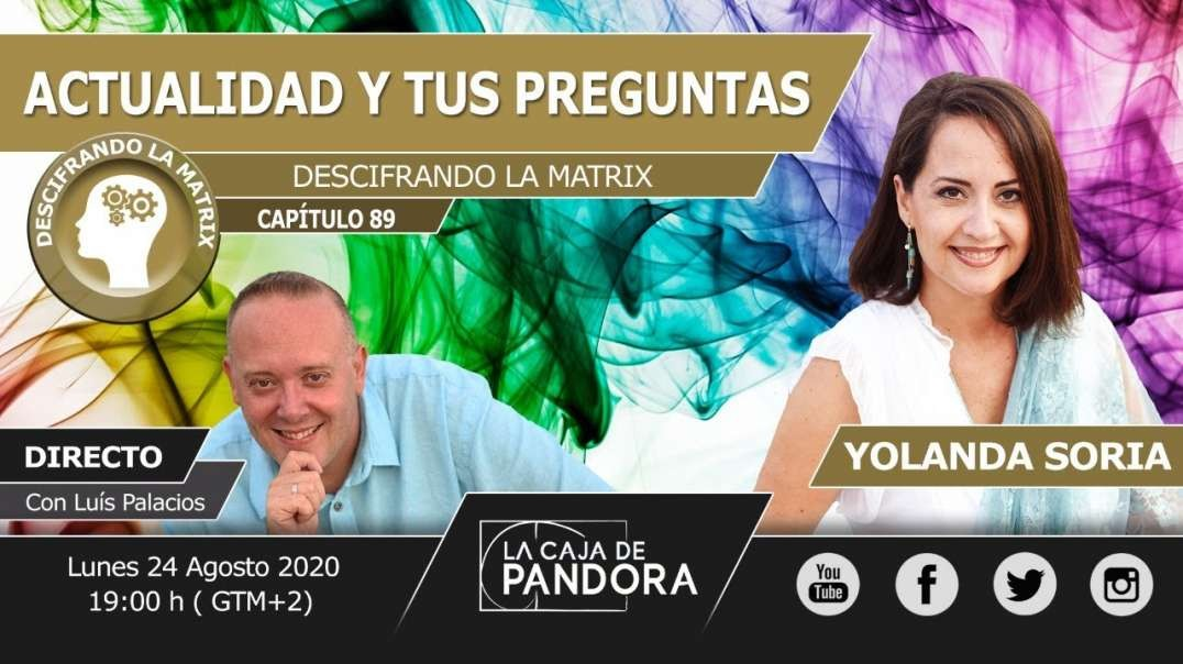 ACTUALIDAD Y TUS PREGUNTAS por Yolanda Soria & Luis Palacios - Descifrando la Matrix 89