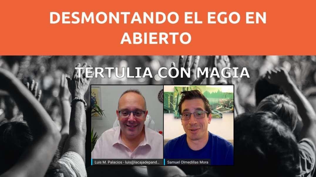 TERTULIA CON MAGIA - DESMONTANDO EL EGO EN ABIERTO con Luis Palacios y Samuel Olmedillas Mora