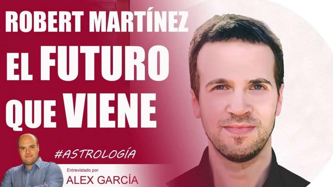EL FUTURO QUE VIENE, con Robert Martínez