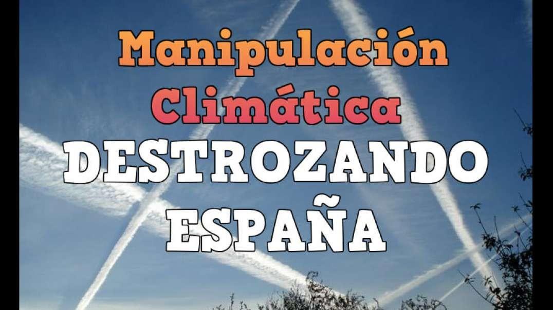 MANIPULACIÓN CLIMÁTICA, DESTROZANDO ESPAÑA
