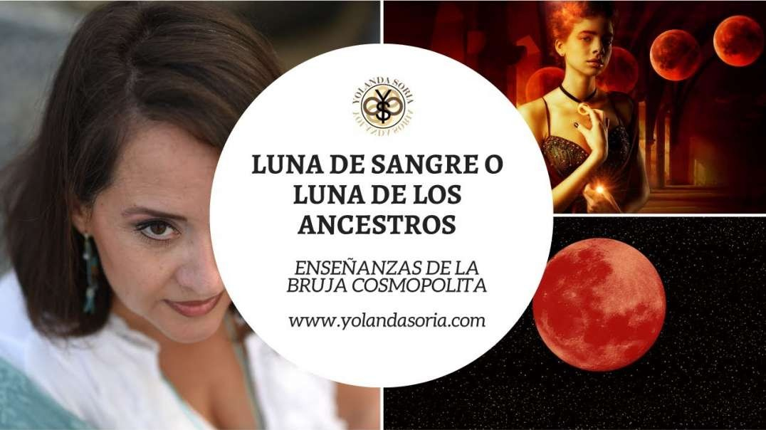 LUNA DE SANGRE O LUNA DE LOS ANCESTROS por Yolanda Soria (720p_30fps_H264-128kbit_AAC)