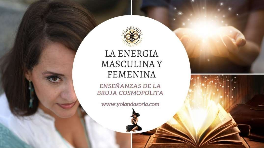 LA ENERGIA MASCULINA Y FEMENINA por Yolanda Soria (720p_30fps_H264-192kbit_AAC)