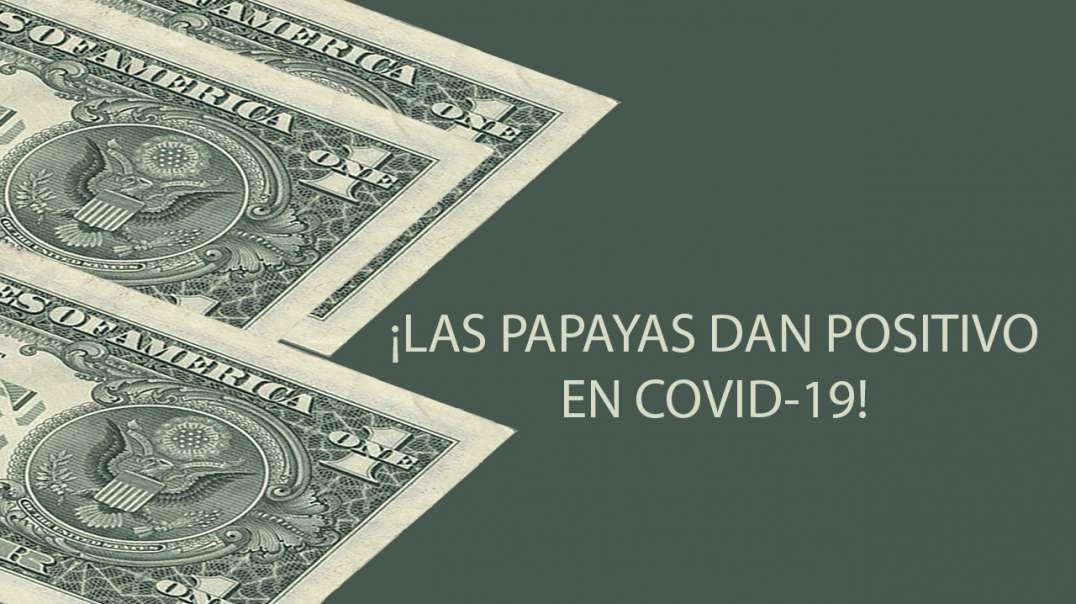 ¡LAS PAPAYAS DAN POSITIVO EN COVID-19!
