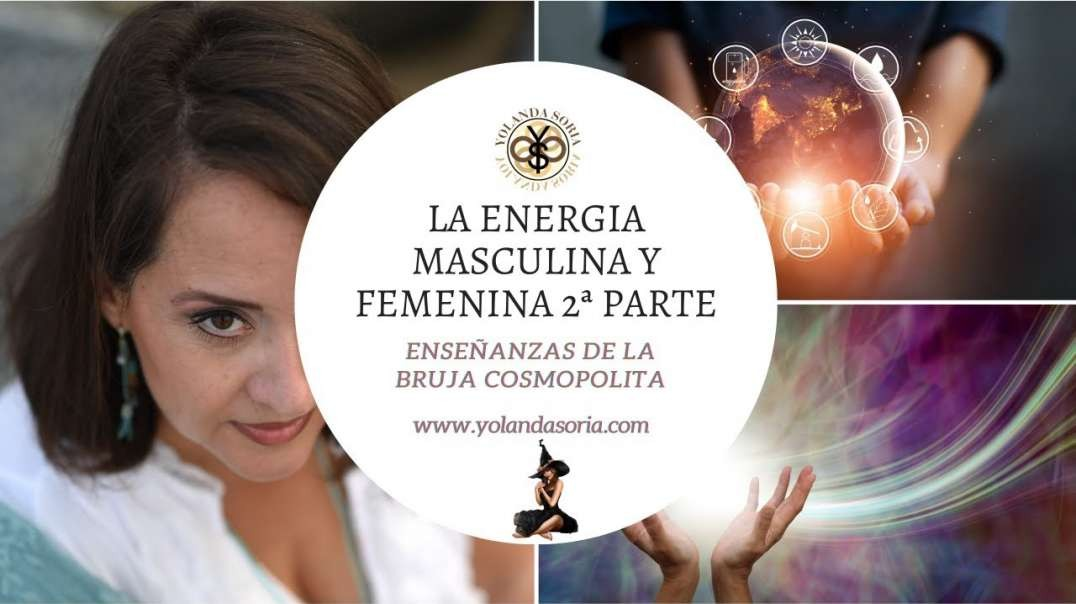 LA ENERGIA MASCULINA Y FEMENINA por Yolanda Soria 2 PARTE (1080p_30fps_H264-128kbit_AAC)