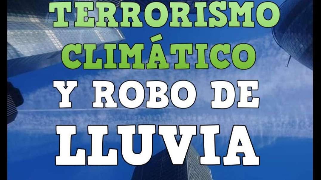 TERRORISMO CLIMÁTICO Y ROBO DE LLUVIA