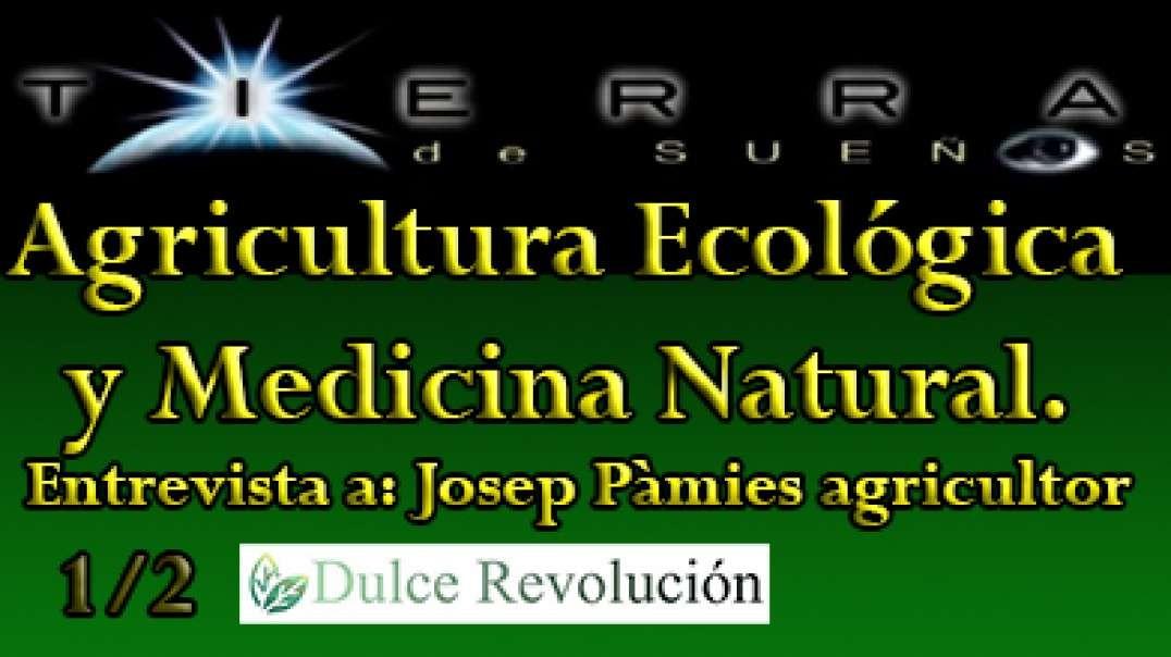 Agricultura Ecológica y Medicina Natural (1a parte) Entrevista a Josep Pàmies-agricultor.