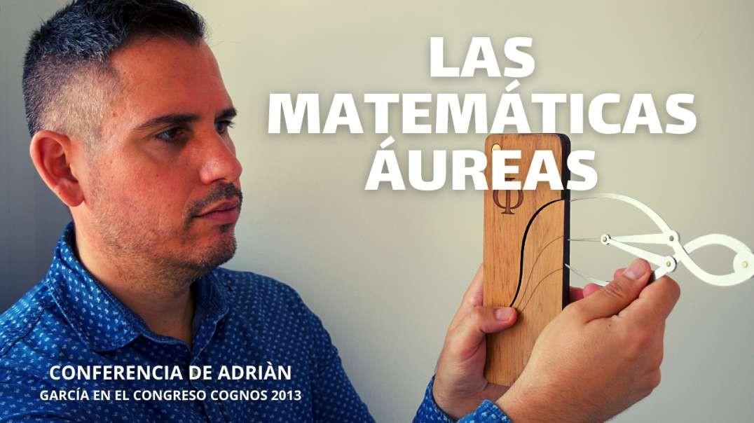 LAS MATEMÁTICAS ÁUREAS. Conferencia de Adriàn García en el congreso Cognos 2013