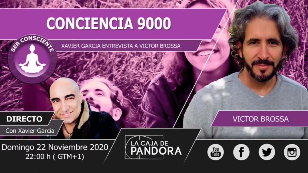 XAVIER GARCIA ENTREVISTA A VICTOR BROSSAH - CONCIENCIA 9000