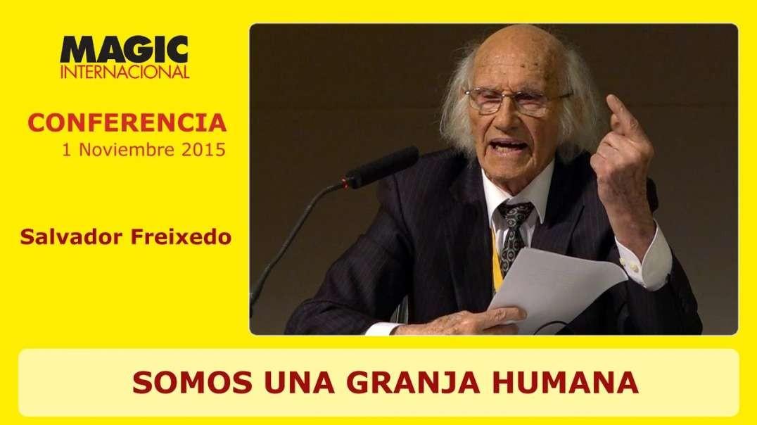 SOMOS UNA GRANJA HUMANA - Salvador Freixedo - MAGIC 2015