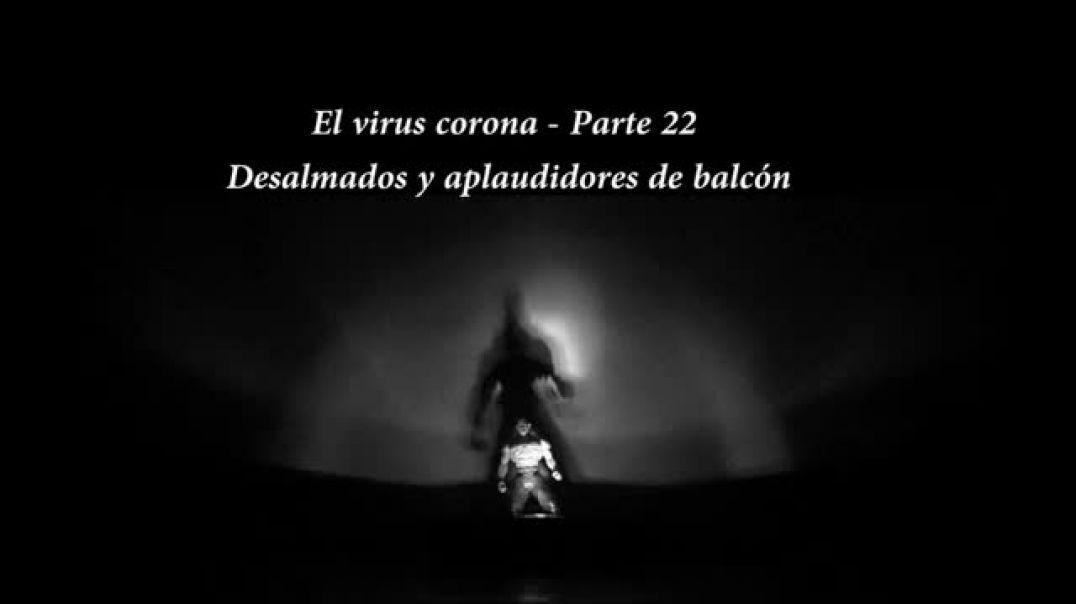 El virus corona - Parte 22 - Desalmados y aplaudidores de balcón - CENSURADO EN YOUTUBE