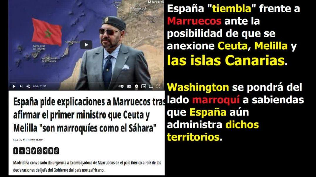 ESPAÑA TIEMBLA ANTE MARRUECOS POR CEUTA Y MELILLA Y LAS ISLAS CANARIAS