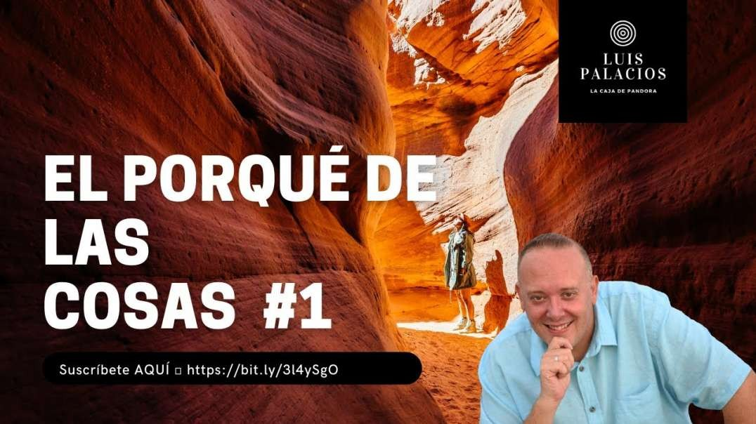 EL PORQUÉ DE LAS COSAS – 1 – con Luis Palacios