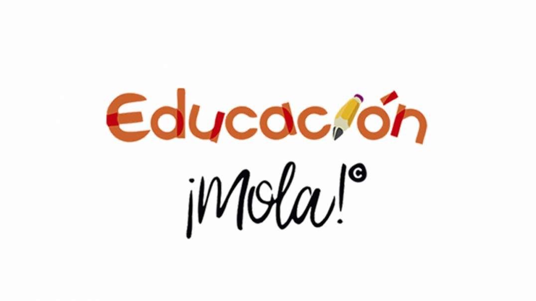 BIENVENIDOS A EDUCACIÓN ¡MOLA!