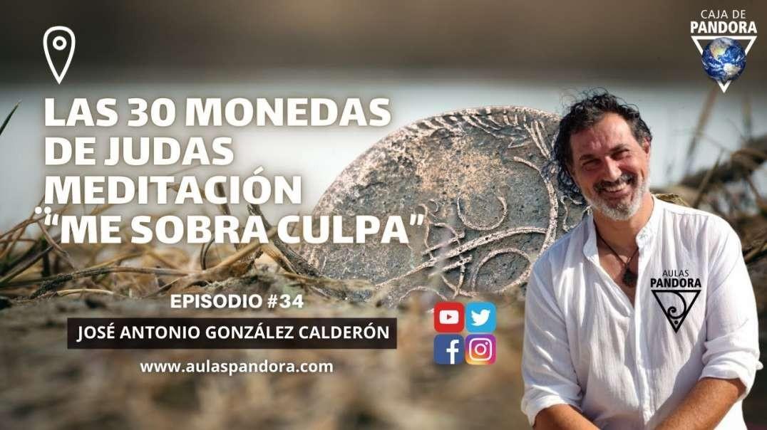 LAS 30 MONEDAS DE JUDAS - Meditación Me sobra Culpa con José Antonio González Calderón &