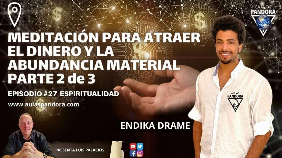 MEDITACIÓN PARA ATRAER EL DINERO Y LA ABUNDANCIA MATERIAL - PARTE 2 de 3 con Endika Drame