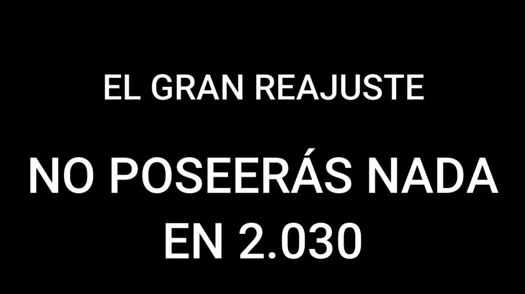EL GRAN REAJUSTE | NO POSEERÁS NADA EN 2.030
