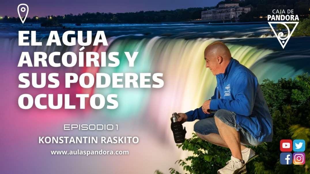 EL AGUA ARCOÍRIS Y SUS PODERES OCULTOS con Konstantin Raskito & Luis Palacios