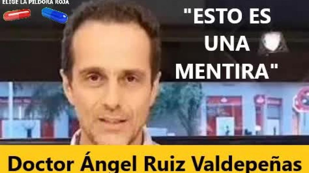 Doctor ANGEL RUIZ VALDEPEÑAS: TODO ESTO ES UNA MENTIRA.