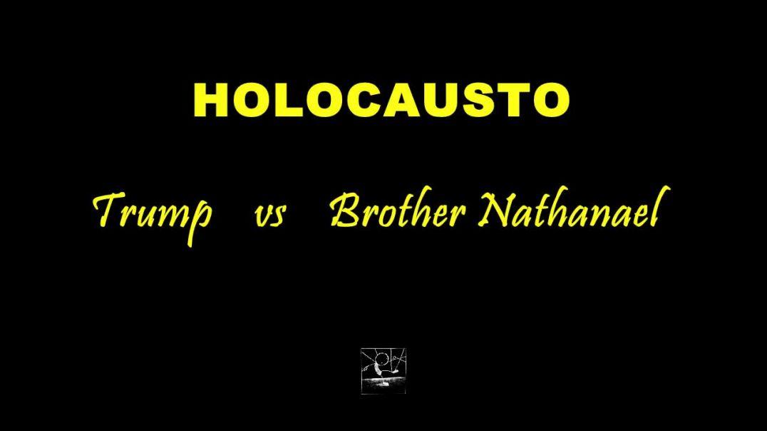 ¡Holocausto¡ Trump (((vs))) Brother Nathanael!