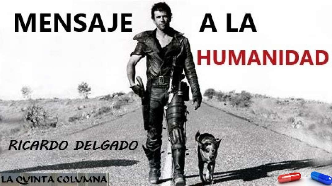 MENSAJE A LA HUMANIDAD. RICARDO DELGADO.