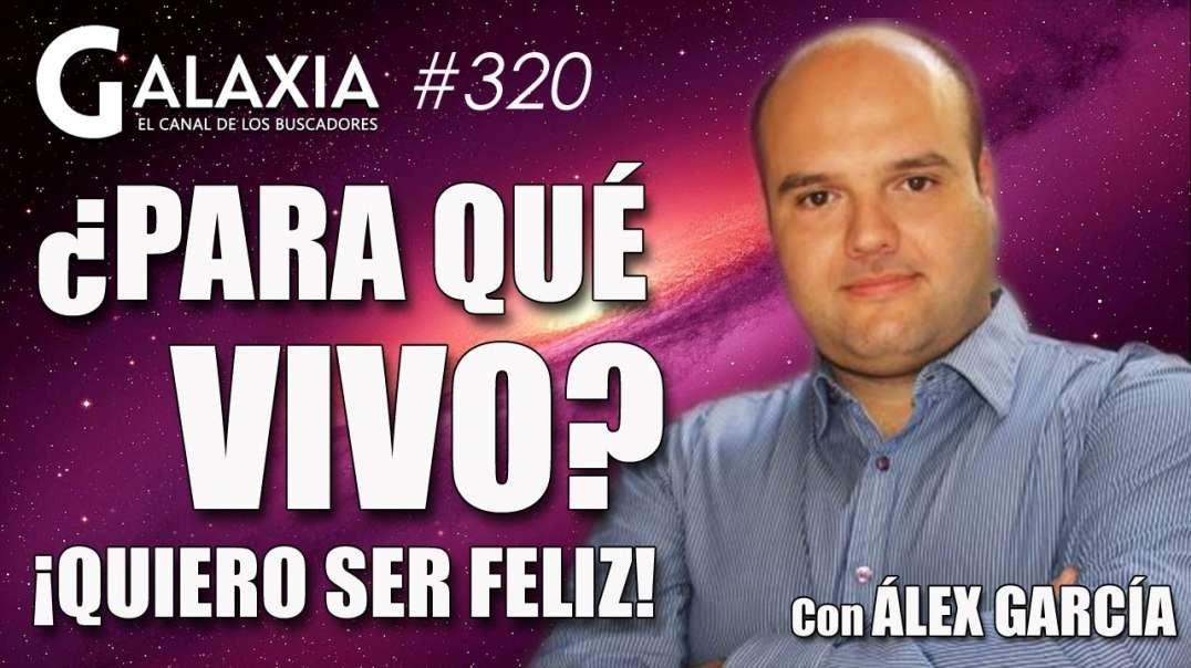 GALAXIA #320: ¿Para qué vivo? - Amor y Árbol Genealógico - El más rico de la 5D