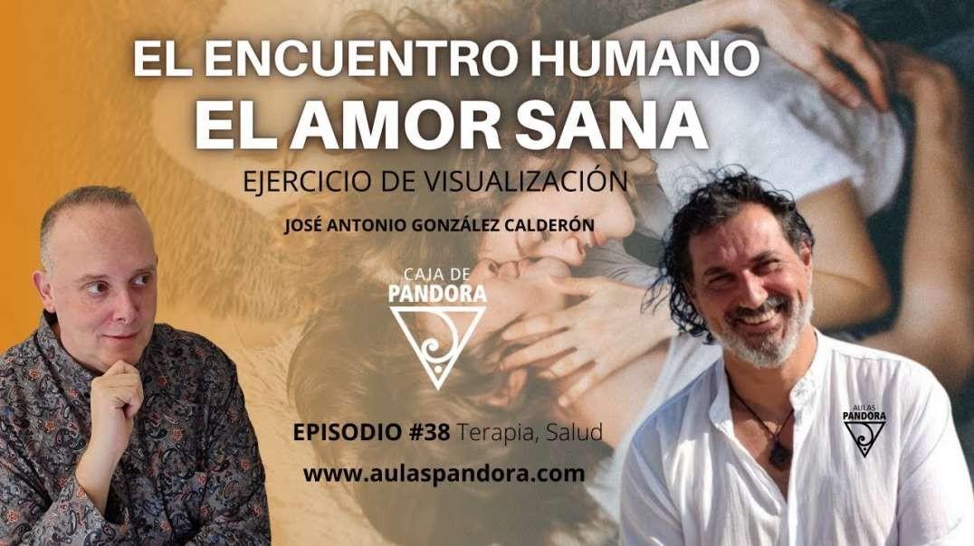 El Encuentro Humano. El Amor Sana - Ejercicio de visualización con José Antonio González Calderón