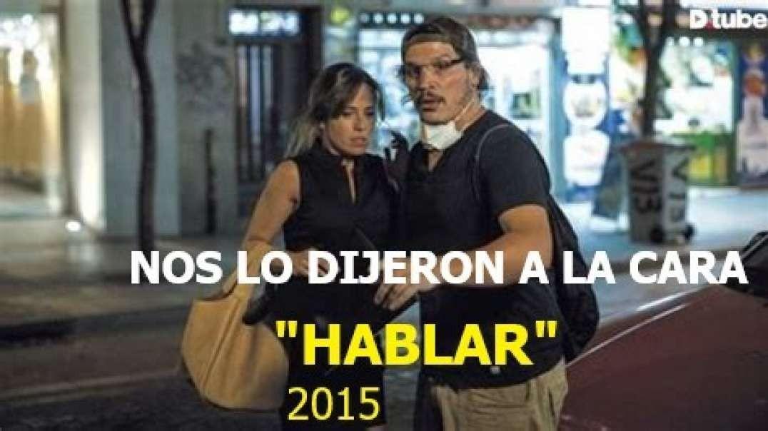 """PRIMADO NEGATIVO. PELICULA """"HABLAR"""", AÑO 2015. NOS LO DIJERON A LA CARA."""