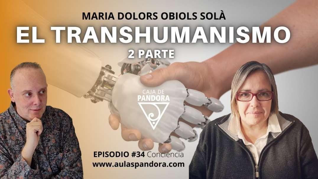 EL TRANSHUMANISMO 2 PARTE con María Dolors Obiols Solà & Luis Palacios