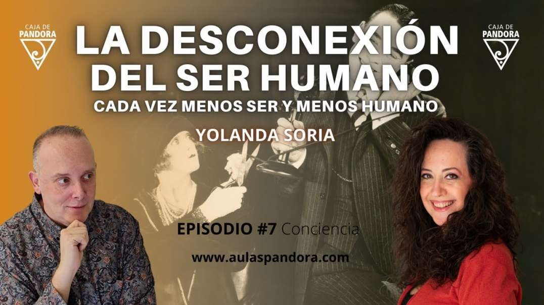 LA DESCONEXIÓN DEL SER HUMANO. CADA VEZ MENOS SER Y MENOS HUMANO con Yolanda Soria y Luis Palacios