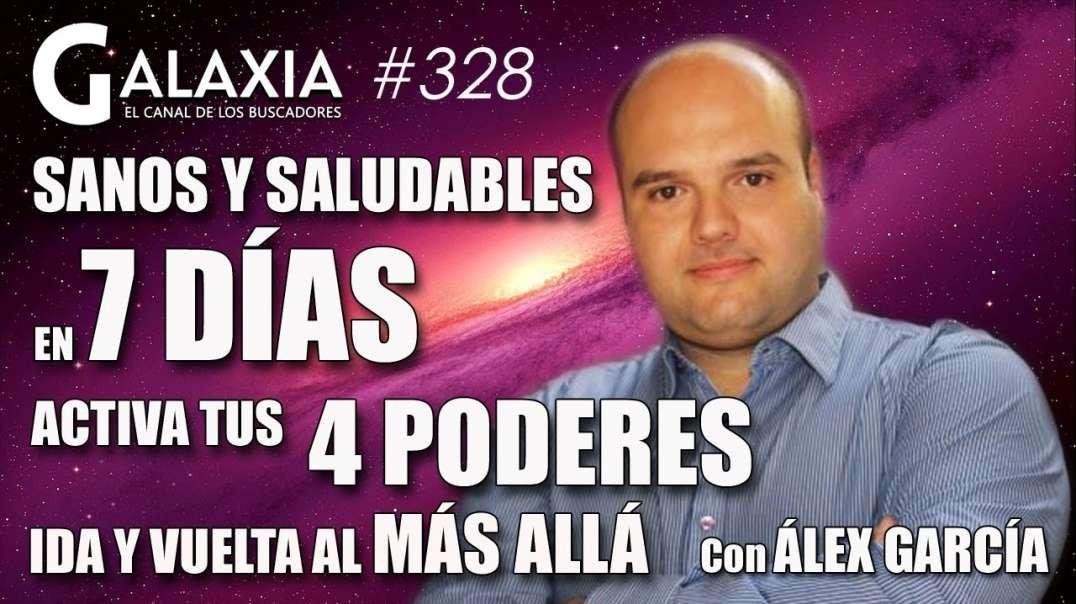 GALAXIA #328: Sanos y Saludables en 7 días - Activa Tus 4 Poderes - Ida y Vuelta al Más Allá
