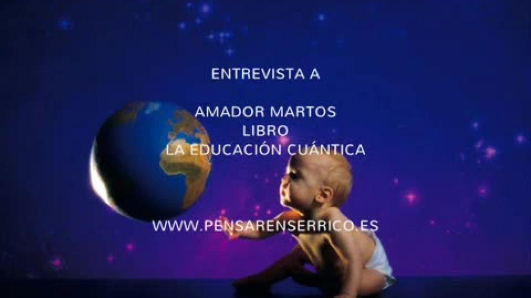 13/08/2015: ENTREVISTA CON AMADOR MARTOS: LIBRO LA EDUCACIÓN CUÁNTICA