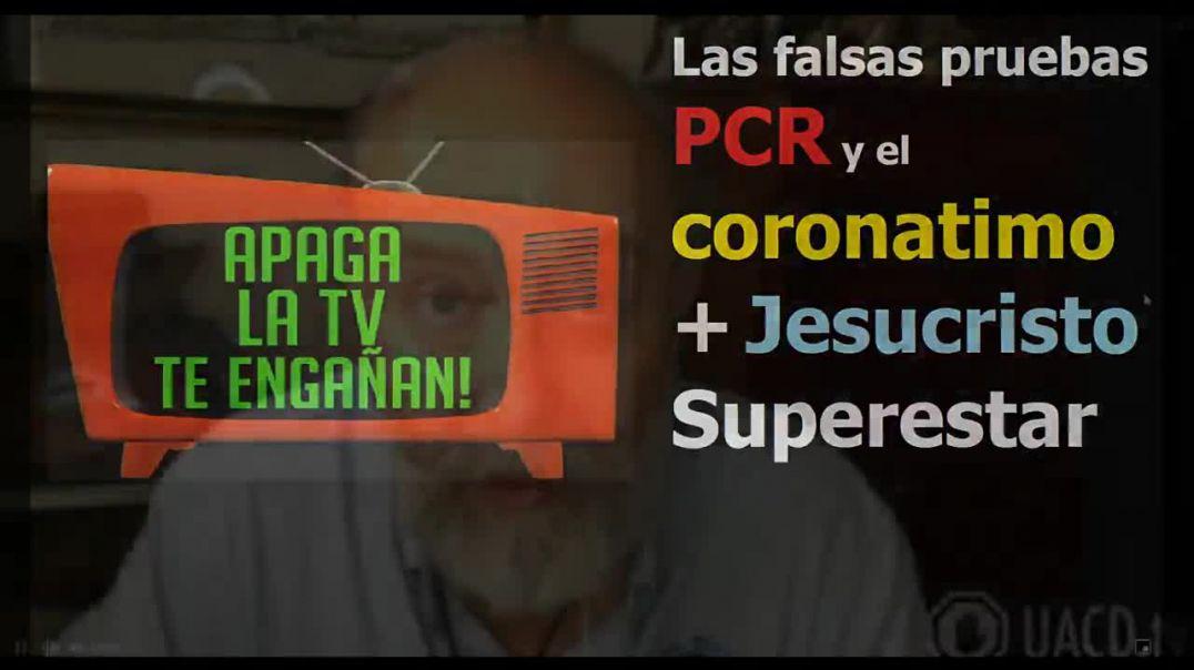 Las falsas pruebas PCR y el coronatimo mas Jesucristo Superestar