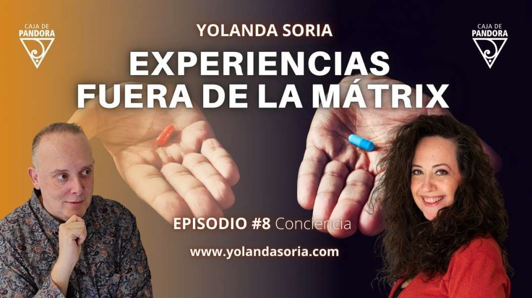 EXPERIENCIAS FUERA DE LA MÁTRIX con Yolanda Soria y Luis Palacios