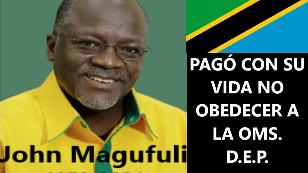JOHN MAGUFULI, PRESIDENTE DE TANZANIA, PAGÓ CON SU VIDA EL PRECIO DE NO OBEDECER A LA OMS