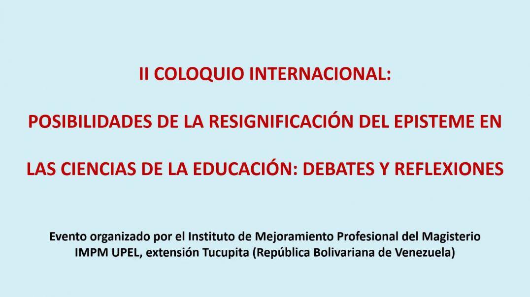 09/12/2019:PONENCIA EN EL II COLOQUIO INTERNACIONAL:EPISTEME EN LAS CIENCIAS DE LA EDUCACIÓN