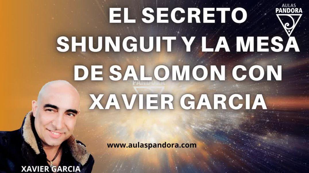 EL SECRETO SHUNGUIT Y LA MESA DE SALOMON con XAVIER GARCIA