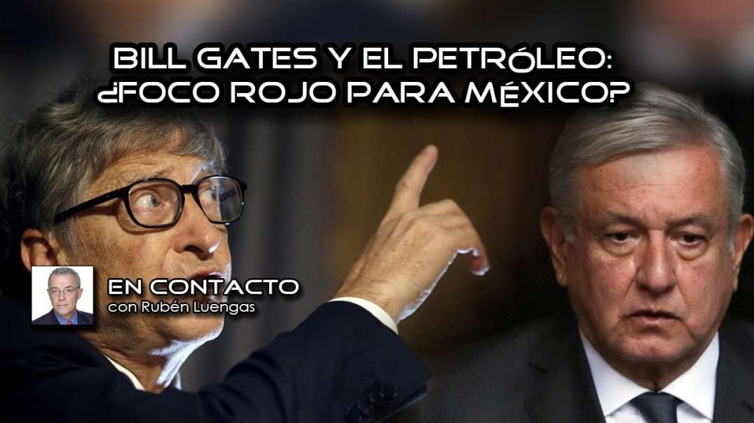 Bill Gates y el petróleo foco rojo para México