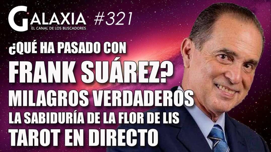 GALAXIA #321: Qué ha pasado con Frank Suárez? - Milagros Verdaderos - La Sabiduría de la Flor de Li