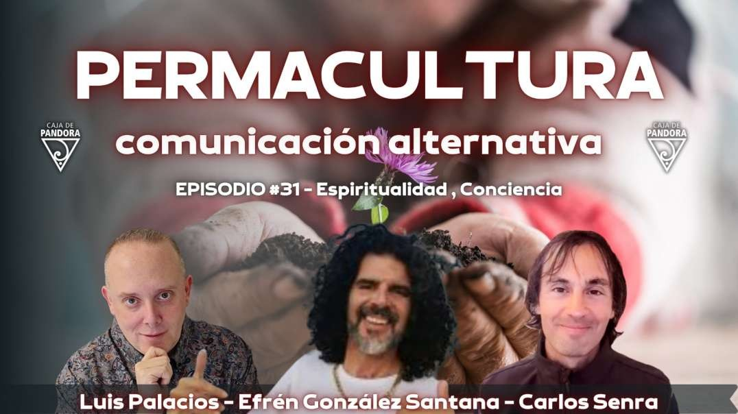 PERMACULTURA Y COMUNICACIÓN ALTERNATIVA con Efrén González Santana, Carlos Senra, Luis Palacios