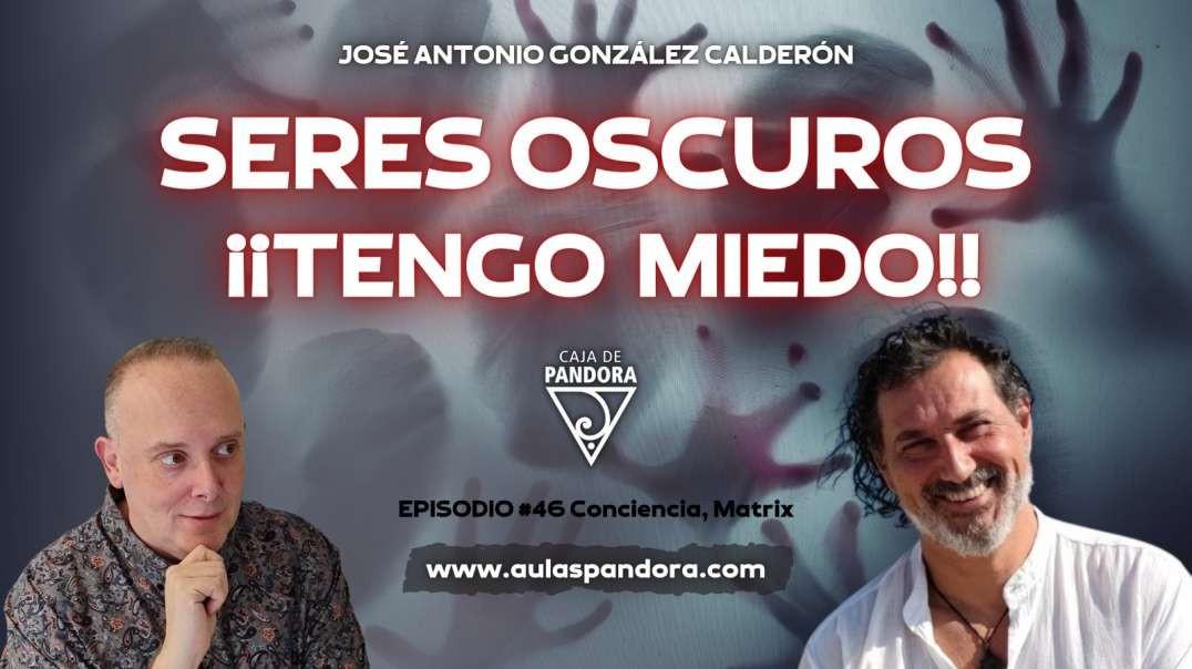 SERES OSCUROS !TENGO MIEDO! con José Antonio Gonzales