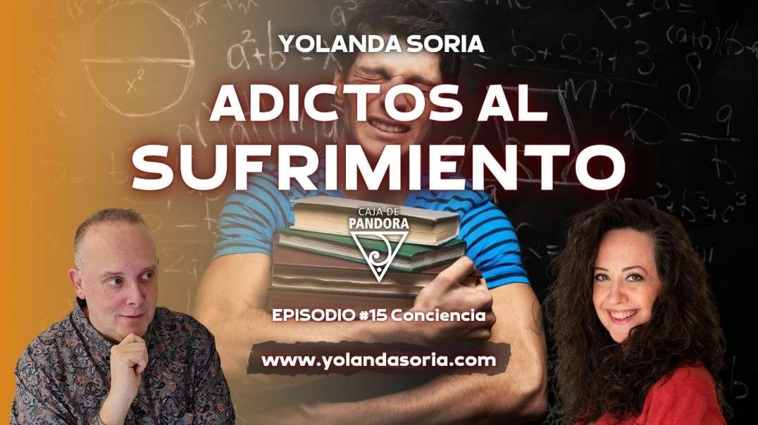 ADICTOS AL SUFRIMIENTO con Yolanda Soria