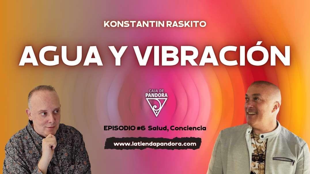 AGUA Y VIBRACIÓN con Konstantin Raskito