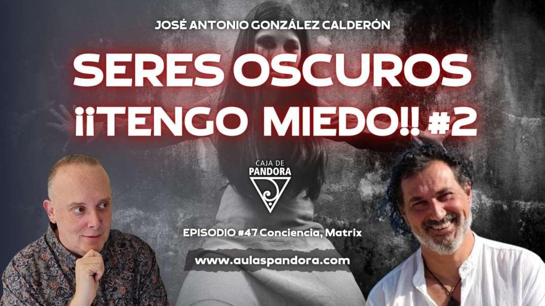 SERES OSCUROS ¡¡TENGO MIEDO!! #2