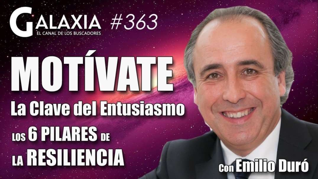 ? GALAXIA 363_ MOTÍVATE con EMILIO DURÓ - Los 6 Pilares de la Resiliencia - Empodérate (720p_30fps_H