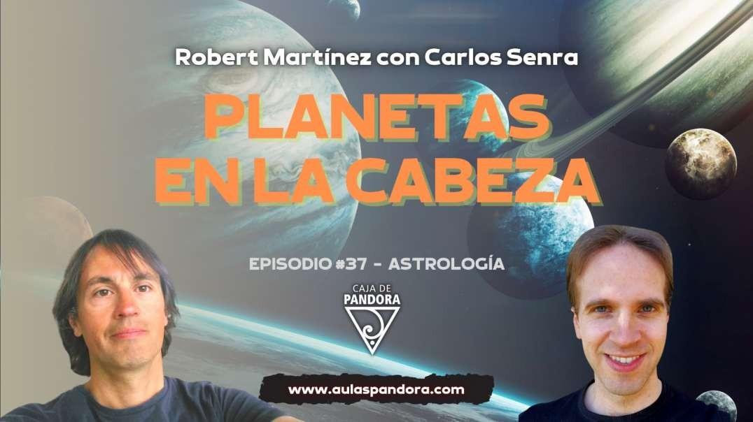 PLANETAS EN LA CABEZA con Robert Martínez