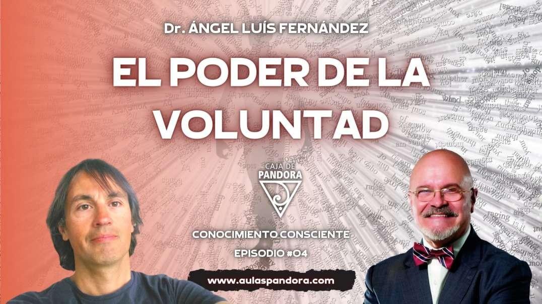 EL POER DE LA VOLUNTAD. CONOCIMIENTO CONSCIENTE #4 con Dr. Ángel Luís Fernández