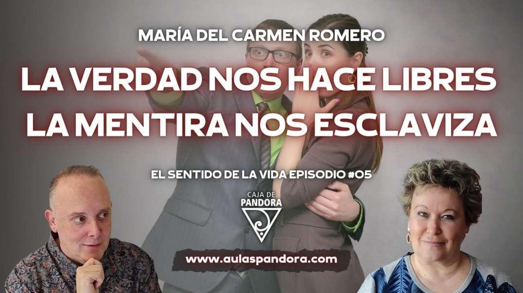 La Verdad nos hace libres, La Mentira nos Esclaviza con María del Carmen Romero